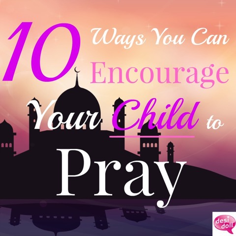ab24173ad8a7 10 Ways you can Encourage your Child to Pray - Desi Doll
