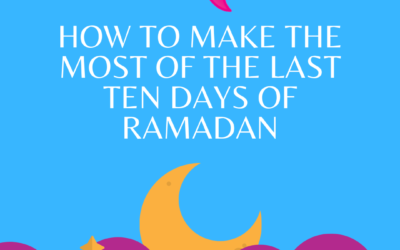 How to Make the Most of the Last Ten Days of Ramadan